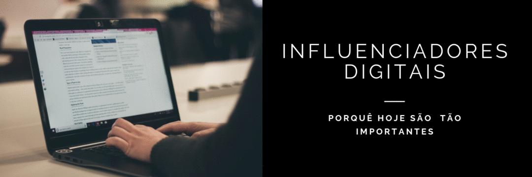 Influenciadores digitais: porquê hoje são tão importantes.