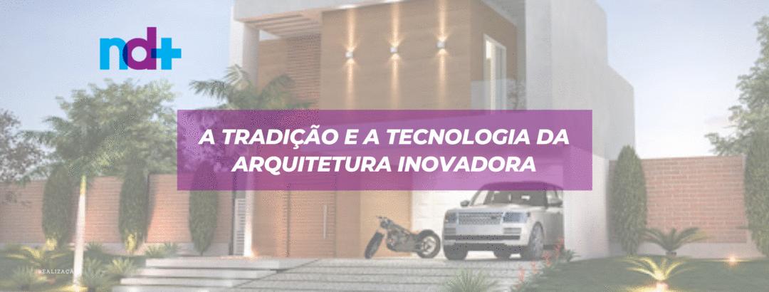 A tradição e a tecnologia da arquitetura inovadora.