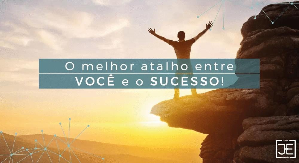 O melhor atalho entre você e o seu sucesso.