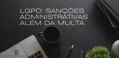 LGPD: Sanções Administrativas Além da Multa