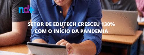Setor de EduTech cresceu 130% com o início da pandemia